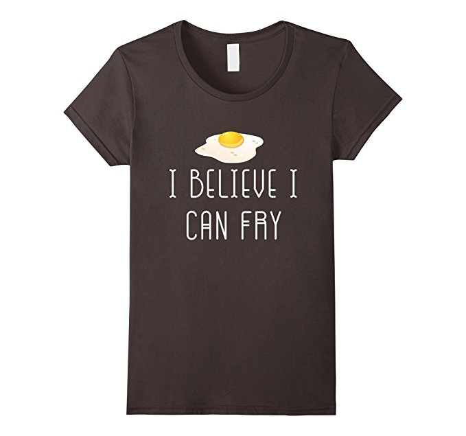 I believe I can fry t-shirt for chefs